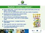 realistic costing is required
