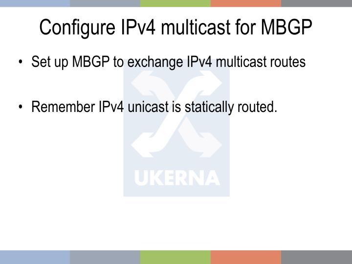 Configure IPv4 multicast for MBGP