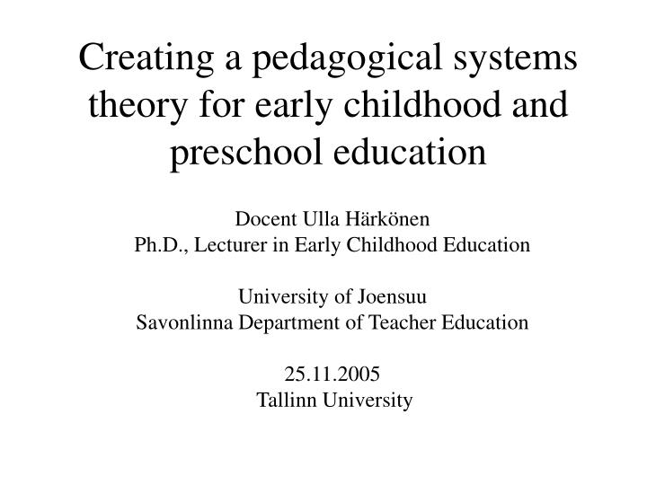 creating a pedagogical systems theory for early childhood and preschool education n.