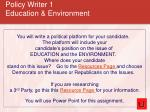 policy writer 1 education environment