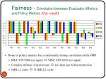 fairness correlation between evaluation metrics and policy metrics our result