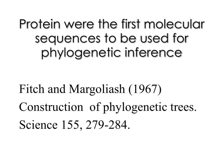 Protein were the first molecular sequences to be used for phylogenetic inference