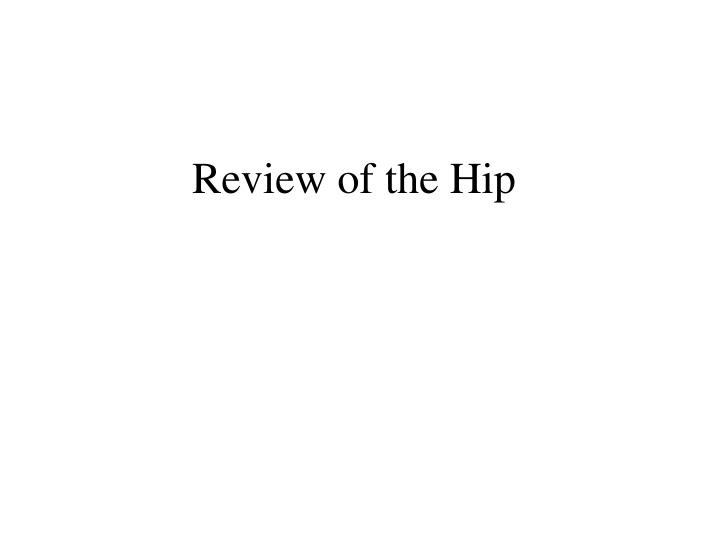 Review of the hip