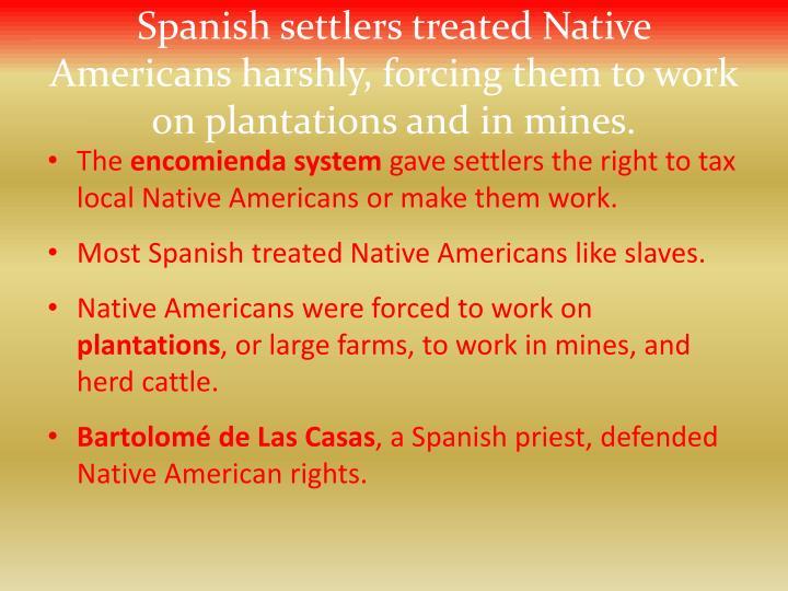 Spanish settlers treated Native Americans harshly, forcing them to work on plantations and in mines.