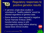 regulatory responses to positive genetox results