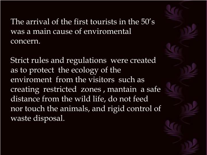 The arrival of the first tourists in the 50's was a main cause of enviromental concern.