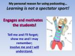 my personal reason for using podcasting learning is not a spectator sport