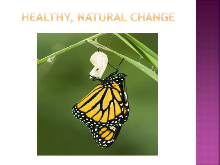 Healthy, natural change