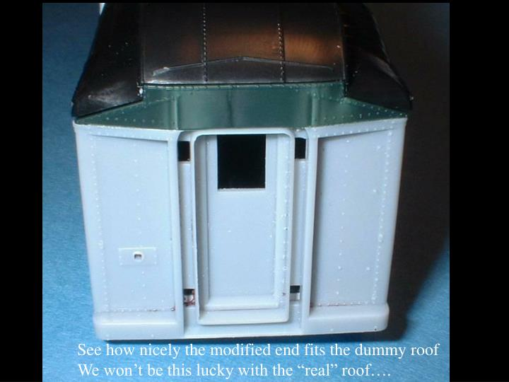 See how nicely the modified end fits the dummy roof