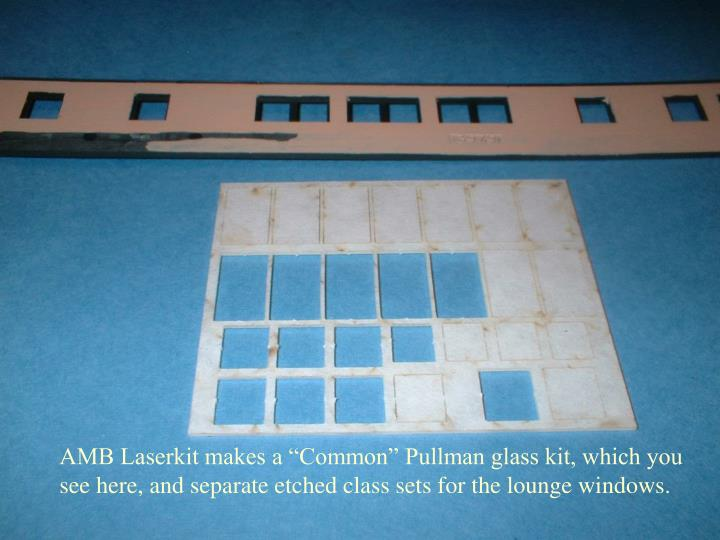 """AMB Laserkit makes a """"Common"""" Pullman glass kit, which you"""