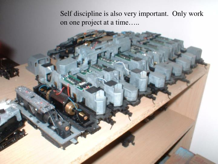 Self discipline is also very important.  Only work