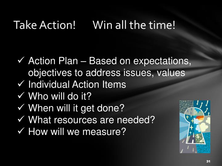 Take Action!       Win all the time!