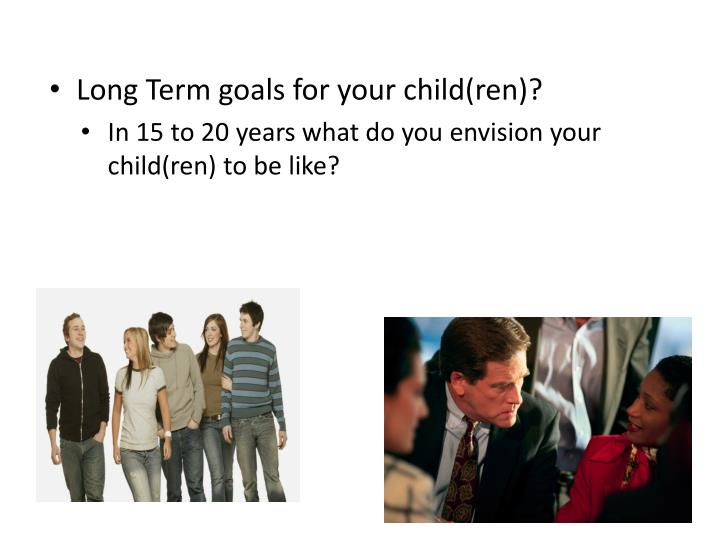 Long Term goals for your child(ren)?