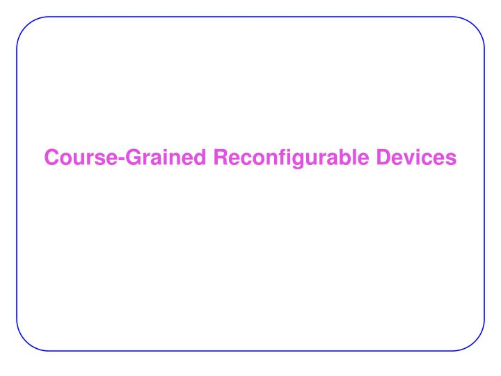 Course grained reconfigurable devices
