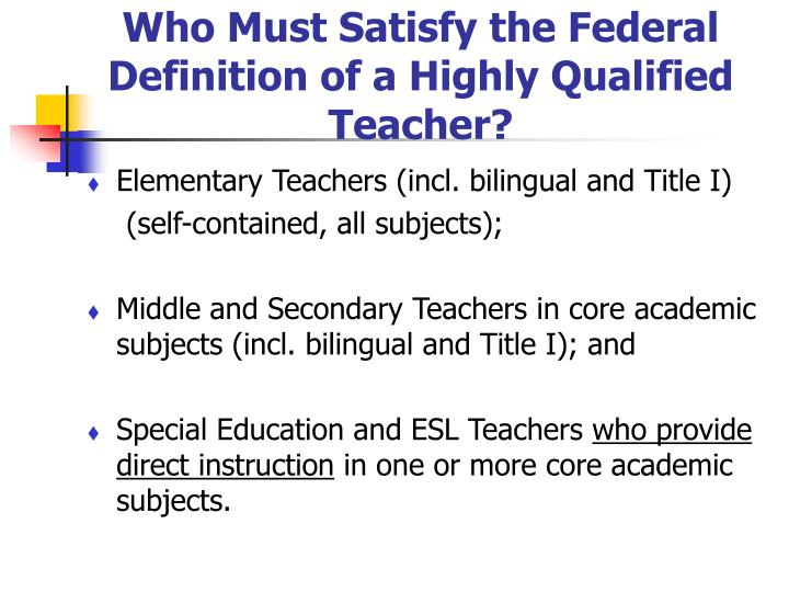 Who Must Satisfy the Federal Definition of a Highly Qualified Teacher?