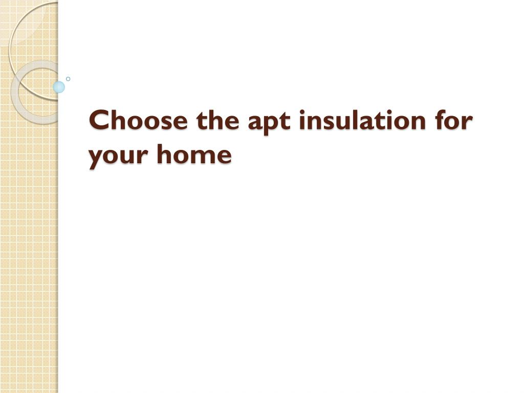 choose the apt insulation for your home l.