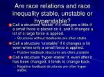 are race relations and race inequality stable unstable or hyperstable