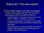 theory 2 the new racism