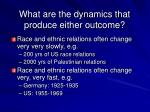 what are the dynamics that produce either outcome