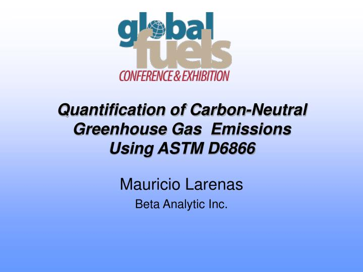 quantification of carbon neutral greenhouse gas emissions using astm d6866 n.