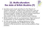 23 multiculturalism the state of british muslims 9