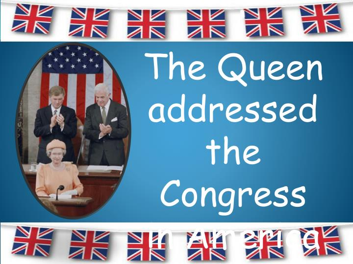 The Queen addressed the Congress in America in 1991.