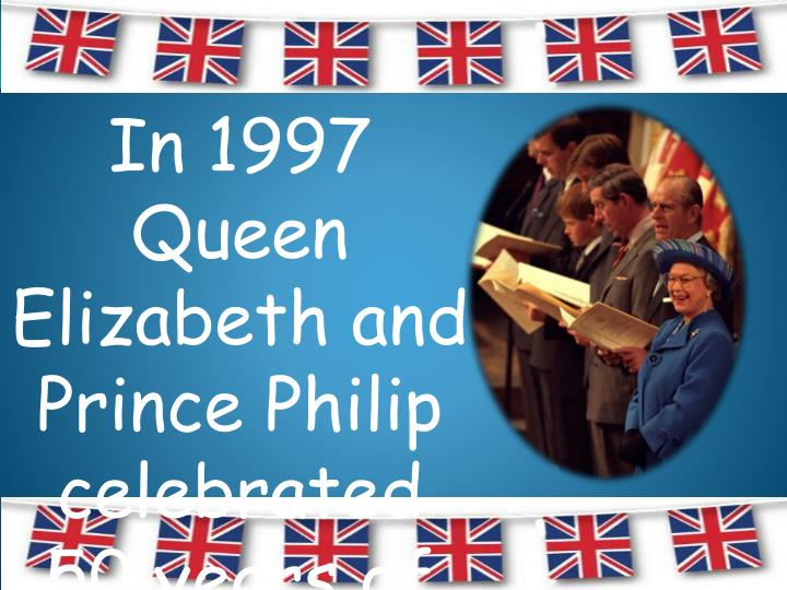 In 1997 Queen Elizabeth and Prince Philip celebrated 50 years of marriage.