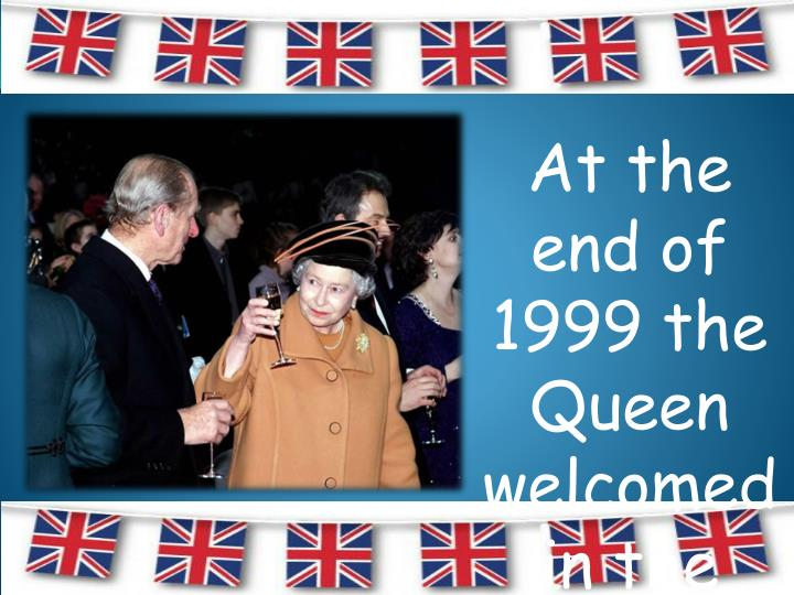 At the end of 1999 the Queen welcomed in the new