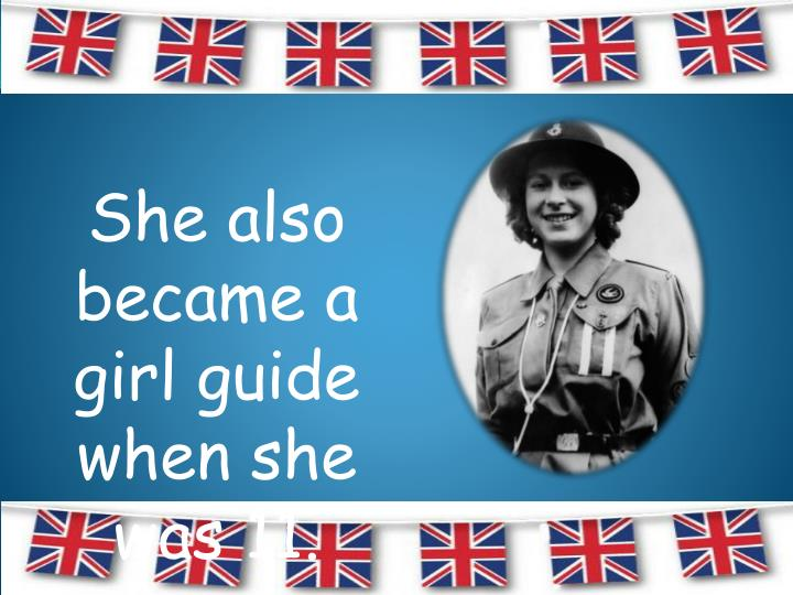 She also became a girl guide when she was 11.