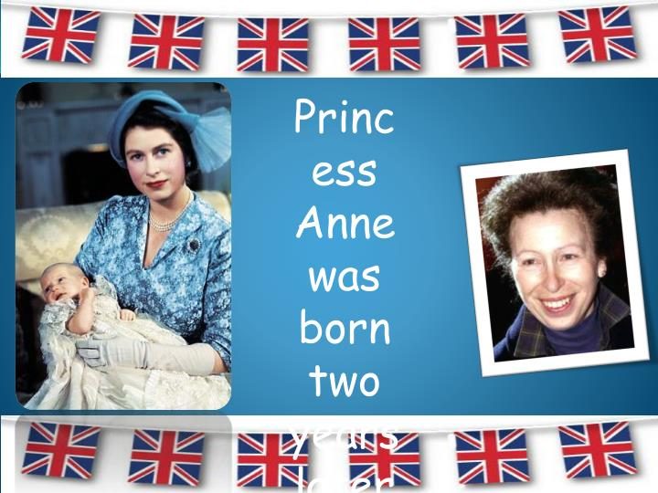 Princess Anne was born two years later in 1950.