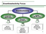 enantioselectivity focus