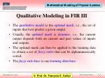 qualitative modeling in fir iii