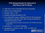 fda requirements for approval of red blood cell products