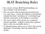 ikat branching rules