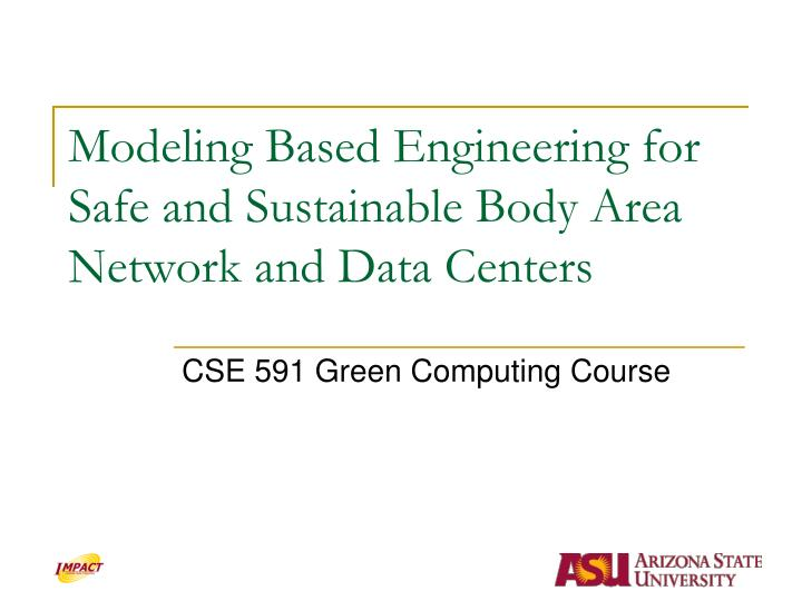 modeling based engineering for safe and sustainable body area network and data centers n.