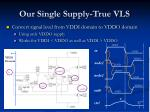 our single supply true vls