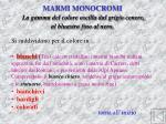 marmi monocromi la gamma del colore oscilla dal grigio cenere al bluastro fino al nero