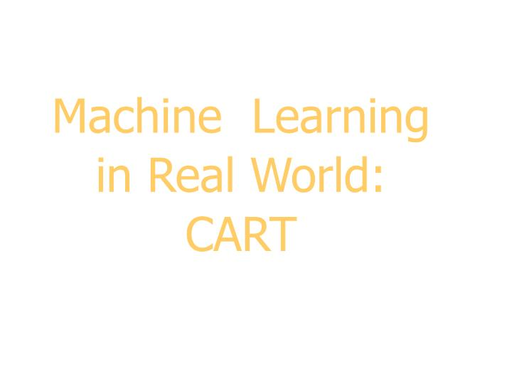 machine learning in real world cart n.