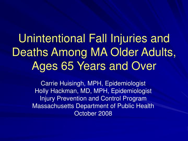 unintentional fall injuries and deaths among ma older adults ages 65 years and over n.