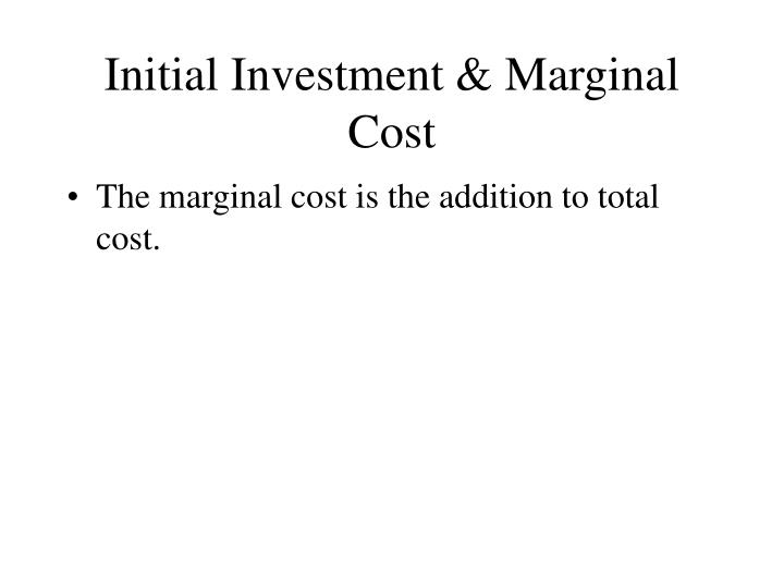 Initial Investment & Marginal Cost