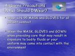 airborne precautions what should i wear