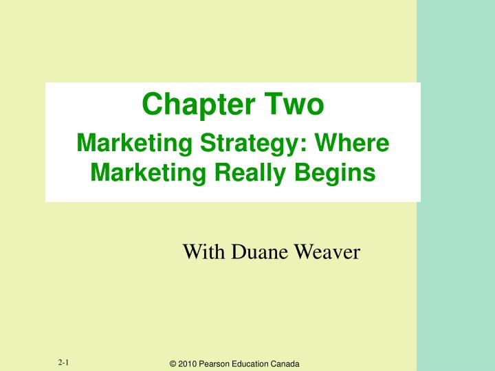 Chapter two marketing strategy where marketing really begins