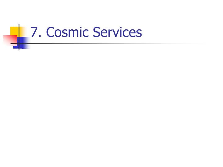 7. Cosmic Services