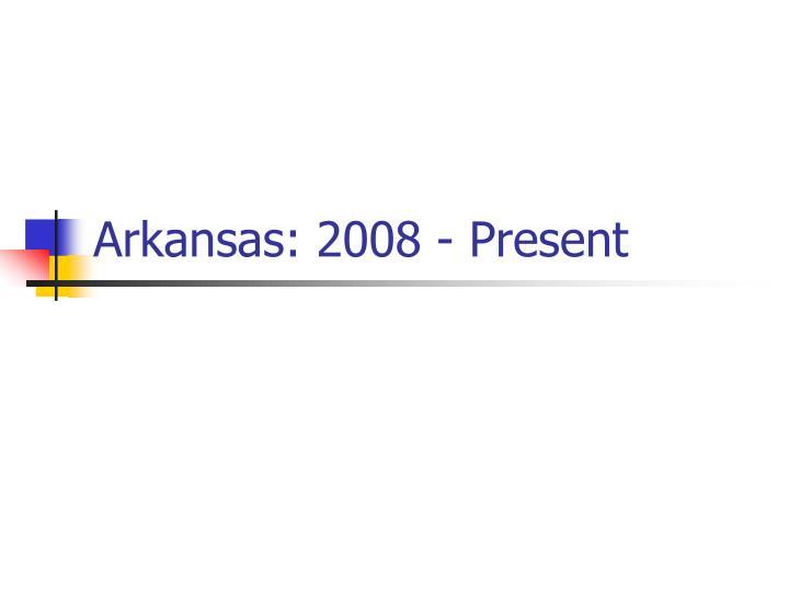 Arkansas: 2008 - Present
