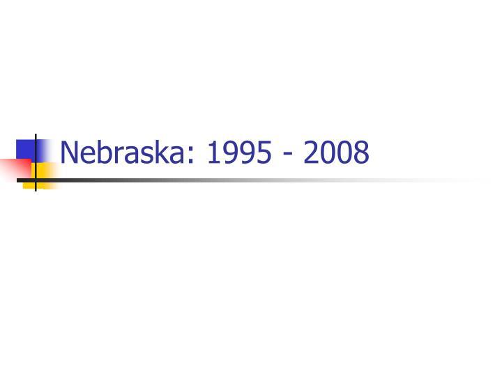 Nebraska: 1995 - 2008