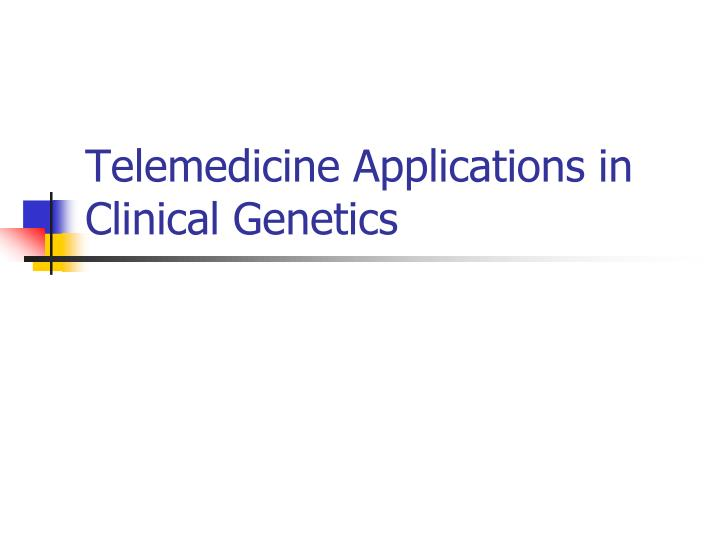 Telemedicine applications in clinical genetics