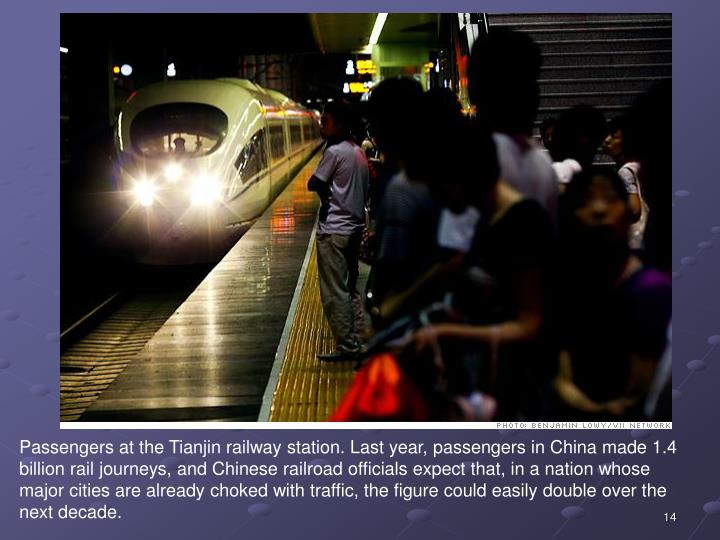 Passengers at the Tianjin railway station. Last year, passengers in China made 1.4 billion rail journeys, and Chinese railroad officials expect that, in a nation whose major cities are already choked with traffic, the figure could easily double over the next decade.