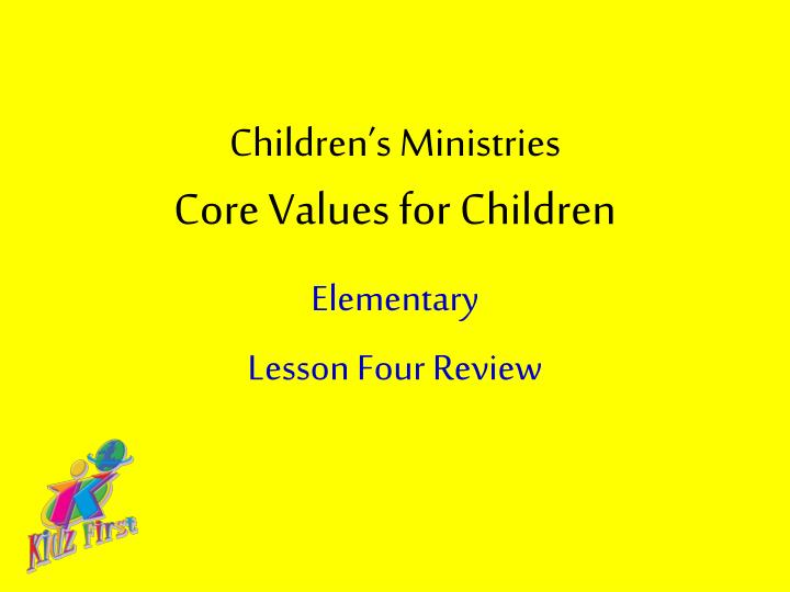 children s ministries core values for children n.