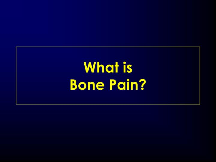 What is bone pain