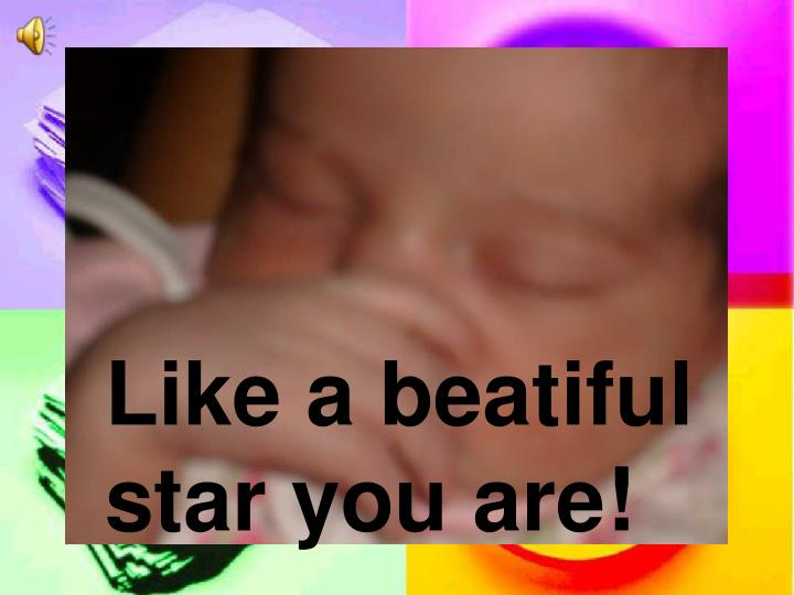 Like a beatiful star you are!